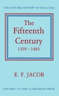 The Fifteenth Century, 1399-1485 - Jacob, Ernest F