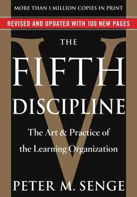 The Fifth Discipline: The Art & Practice of the Learning Organization - Senge, Peter M