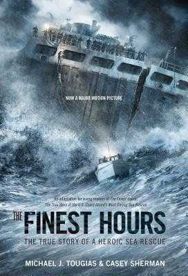 The Finest Hours (Young Readers Edition): The True Story of a Heroic Sea Rescue - Tougias, Michael J, and Sherman, Paul Casey