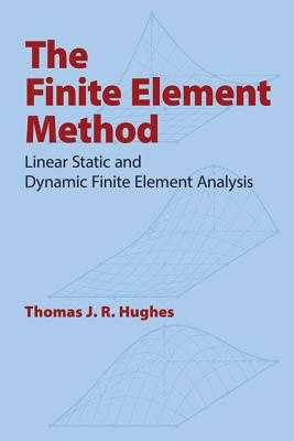 The Finite Element Method: Linear Static and Dynamic Finite Element Analysis - Hughes, Thomas J R