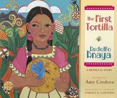 The First Tortilla - Anaya, Rudolfo, and Lamadrid, Enrique R (Translated by)