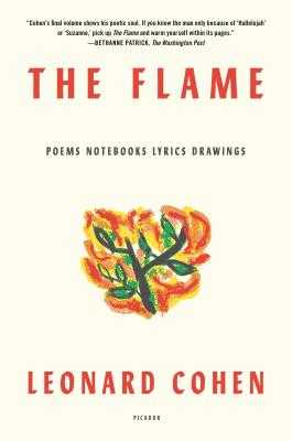 The Flame: Poems Notebooks Lyrics Drawings - Cohen, Leonard
