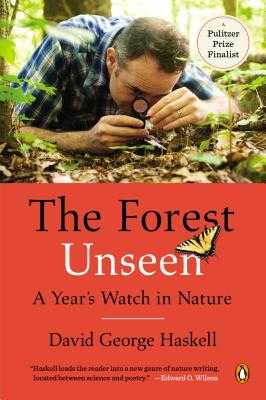 The Forest Unseen: A Year's Watch in Nature - Haskell, David George