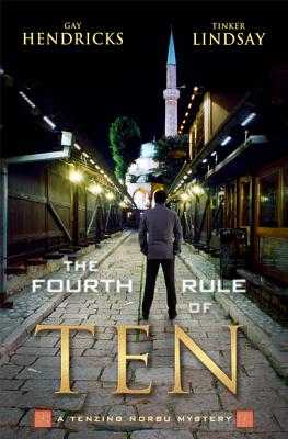 The Fourth Rule of Ten: A Tenzing Norbu Mystery - Hendricks, Gay, Dr., PH D, and Lindsay, Tinker