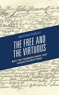 The Free and the Virtuous: Why the Founders Knew That Character Mattered - Dudley, Heather Dutton