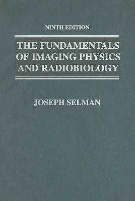 The Fundamentals of Imaging Physics and Radiobiology - Selman, Joseph