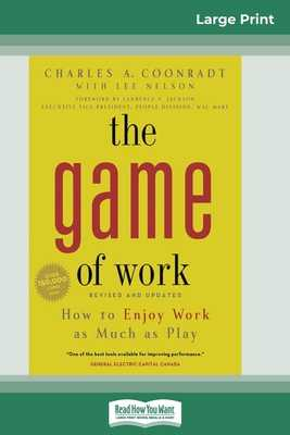 The Game of Work: How to Enjoy Work as Much as Play (16pt Large Print Edition) - Coonradt, Charles