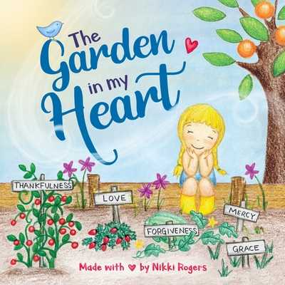 The Garden In My Heart: A book about sowing and reaping -