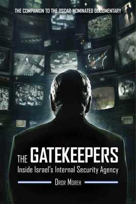 The Gatekeepers: Inside Israel's Internal Security Agency - Moreh, Dror, and Ross, Dennis (Preface by), and Abel, Yael Schonfeld (Translated by)