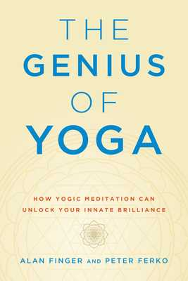 The Genius of Yoga: How Yogic Meditation Can Unlock Your Innate Brilliance - Finger, Alan, and Ferko, Peter