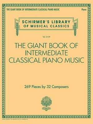The Giant Book of Intermediate Classical Piano Music: Schirmer's Library of Musical Classics, Vol. 2139 - Hal Leonard Corp (Creator)