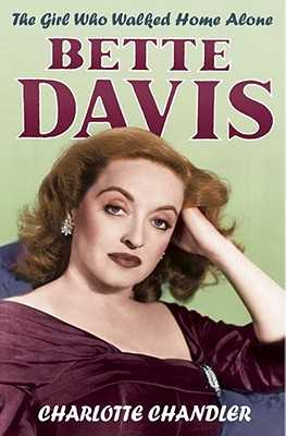The Girl Who Walked Home Alone: Bette Davis  A Personal Biography - Chandler, Charlotte
