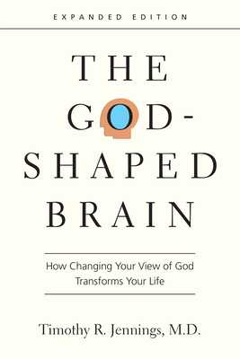 The God-Shaped Brain: How Changing Your View of God Transforms Your Life - Jennings, Timothy R, M D