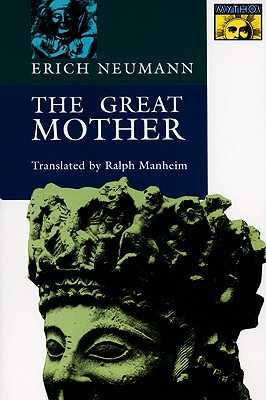 The Great Mother: An Analysis of the Archetype - Neumann, Erich, and Manheim, Ralph (Translated by)