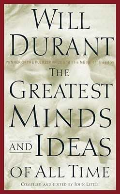 The Greatest Minds and Ideas of All Time - Durant, Will