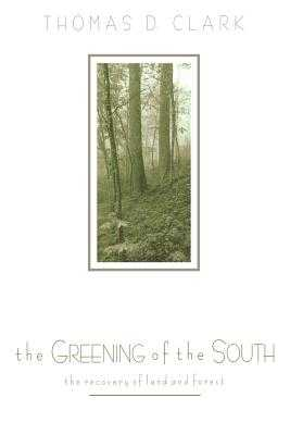 The Greening of the South: The Recovery of Land and Forest - Clark, Thomas D