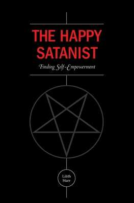 The Happy Satanist: Finding Self-Empowerment - Starr, Lilith