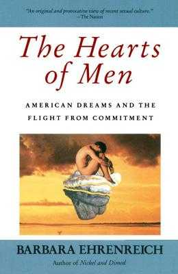 The Hearts of Men: American Dreams and the Flight from Commitment - Ehrenreich, Barbara