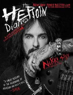 The Heroin Diaries: Ten Year Anniversary Edition: A Year in the Life of a Shattered Rock Star - Sixx, Nikki