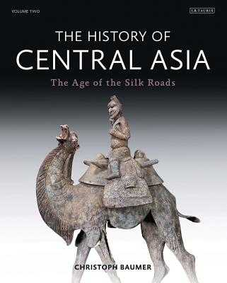 The History of Central Asia: The Age of the Silk Roads - Baumer, Christoph