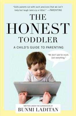 The Honest Toddler: A Child's Guide to Parenting - Laditan, Bunmi
