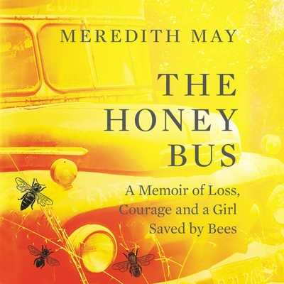 The Honey Bus: A Memoir of Loss, Courage, and a Girl Saved by Bees - Thaxton, Candace (Read by), and May, Meredith