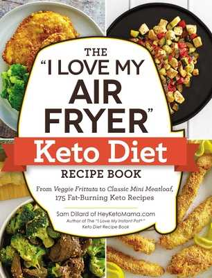 "The ""i Love My Air Fryer"" Keto Diet Recipe Book: From Veggie Frittata to Classic Mini Meatloaf, 175 Fat-Burning Keto Recipes - Dillard, Sam"