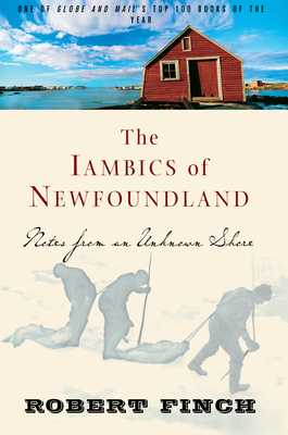 The Iambics of Newfoundland: Notes from an Unknown Shore - Finch, Robert