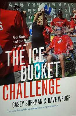 The Ice Bucket Challenge: Pete Frates and the Fight Against ALS - Sherman, Casey, and Wedge, Dave