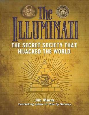 The Illuminati: The Secret Society That Hijacked the World - Marrs, Jim