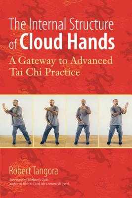 The Internal Structure of Cloud Hands: A Gateway to Advanced t'Ai Chi Practice - Tangora, Robert, and Gelb, Michael J (Foreword by)