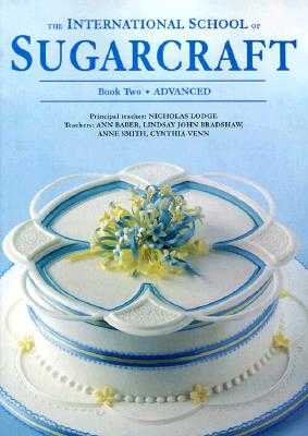 The International School of Sugarcraft Book Two - Lodge, Nicholas, and Merehurst (Editor)