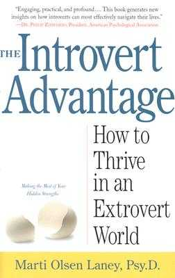 The Introvert Advantage: How to Thrive in an Extrovert World - Laney, Marti Olsen, Psy.D.