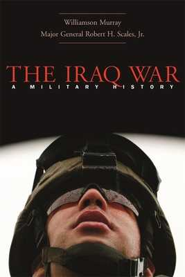 The Iraq War: A Military History - Murray, Williamson, and Scales, Robert H