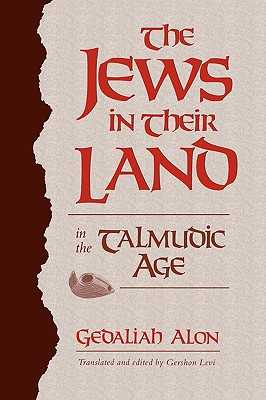 The Jews in Their Land in the Talmudic Age: 70-640 C.E - Alon, Gedaliah, and Alon, Geualiah, and Levi, Gershon (Editor)