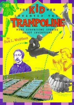 The Kid Who Invented the Trampoline: More Surprising Stories about Inventions - Wulffson, Don L