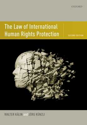 The Law of International Human Rights Protection - Kalin, Walter, and Kunzli, Jorg