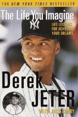 The Life You Imagine: Life Lessons for Achieving Your Dreams - Jeter, Derek
