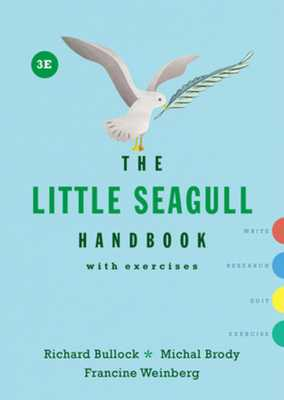 The Little Seagull Handbook with Exercises - Bullock, Richard, and Brody, Michal, and Weinberg, Francine