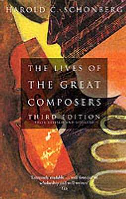 The Lives Of The Great Composers: Third Edition - Schonberg, Harold C.
