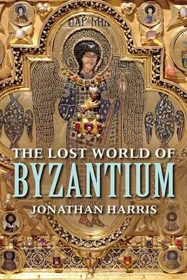 The Lost World of Byzantium - Harris, Jonathan