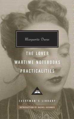 The Lover, Wartime Notebooks, Practicalities - Duras, Marguerite, and Kushner, Rachel (Introduction by)