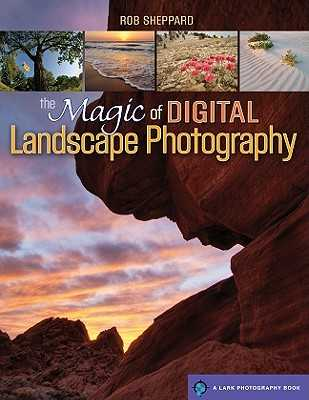 The Magic of Digital Landscape Photography - Sheppard, Rob