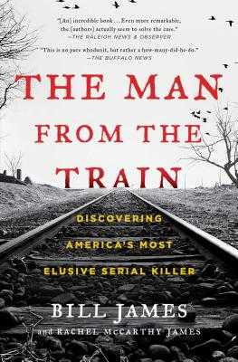 The Man from the Train: Discovering America's Most Elusive Serial Killer - James, Bill, Dr., and James, Rachel McCarthy