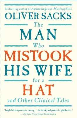 The Man Who Mistook His Wife for a Hat: And Other Clinical Tales - Sacks, Oliver