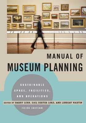 The Manual of Museum Planning: Sustainable Space, Facilities, and Operations - Lord, Barry (Editor), and Lord, Gail Dexter (Editor), and Martin, Lindsay (Editor)