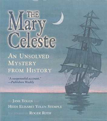 The Mary Celeste: An Unsolved Mystery from History - Yolen, Jane, and Stemple, Heidi E y