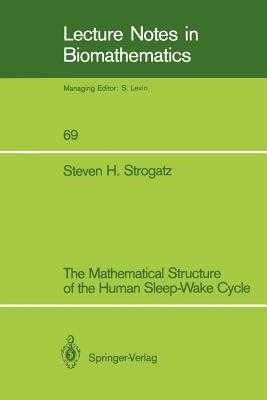 The Mathematical Structure of the Human Sleep-Wake Cycle - Strogatz, Steven H