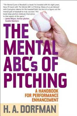 The Mental ABCs of Pitching: A Handbook for Performance Enhancement - Dorfman, H a, and Wolff, Rick (Foreword by)