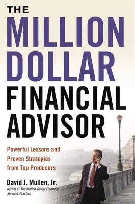 The Million-Dollar Financial Advisor: Powerful Lessons and Proven Strategies from Top Producers - Mullen Jr, David J